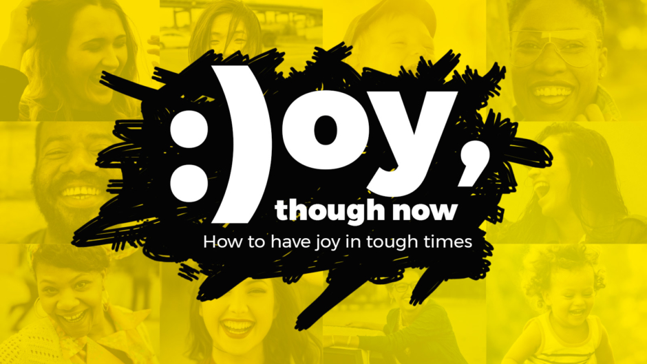 Joy, Though Now