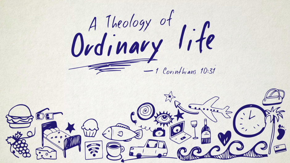 A Theology of Ordinary Life