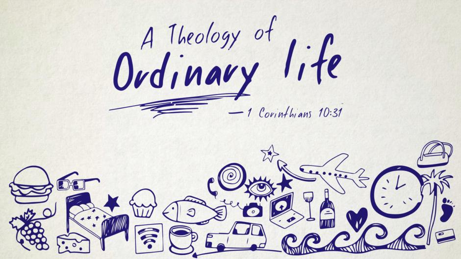 A Theology of Ordinary Life